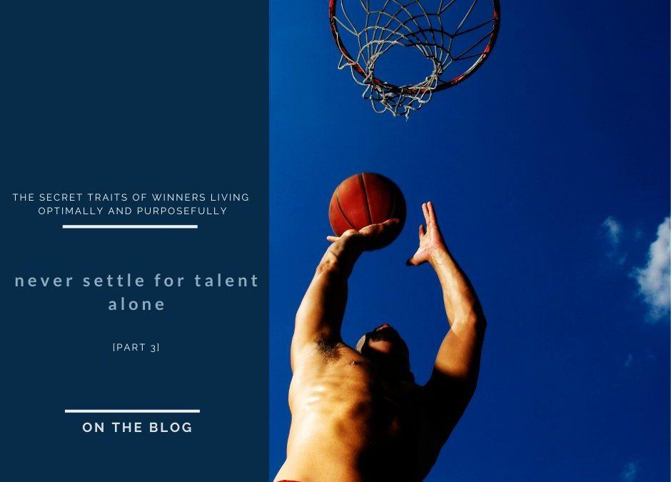 Never Settle For Talent   The Secret Traits of Winner's Living an Optimal and Purposeful Life [Part 3]